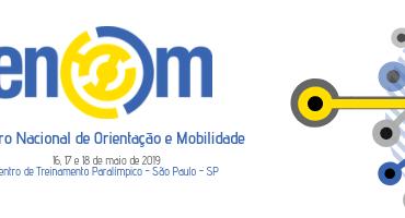 Imagem com fundo branco. Da esquerda para a direita, logo do ENOM, com o texto abaixo Encontro Nacional de Orientação e Mobilidade. Abaixo, o texto 16, 17 e 18 de maio de 2019, Centro de Treinamento Paralímpico - São Paulo - SP. Ao lado, círculo estilizado, que lembra um mapa de uma cidade. Em cima dele, linhas que lembram a conexão de metrô.